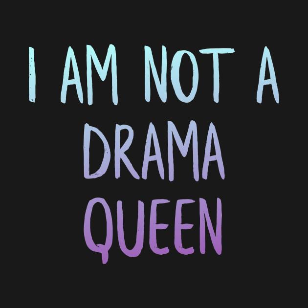 I am not drama queen by miniguardian