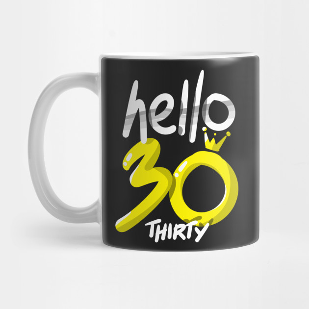 Hello Thirty Birthday Shirt 30th Bday Gift Tee