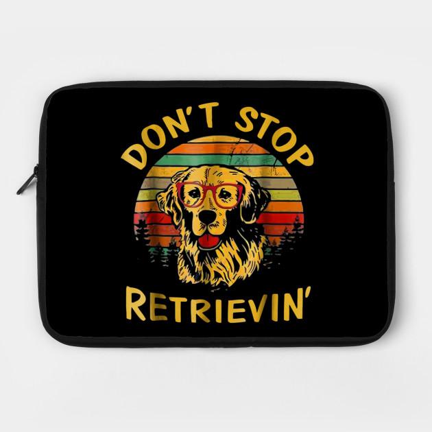 cb40a63f4b Don't Stop Retrieving Funny Golden Retriever Owner T-Shirt Laptop Case