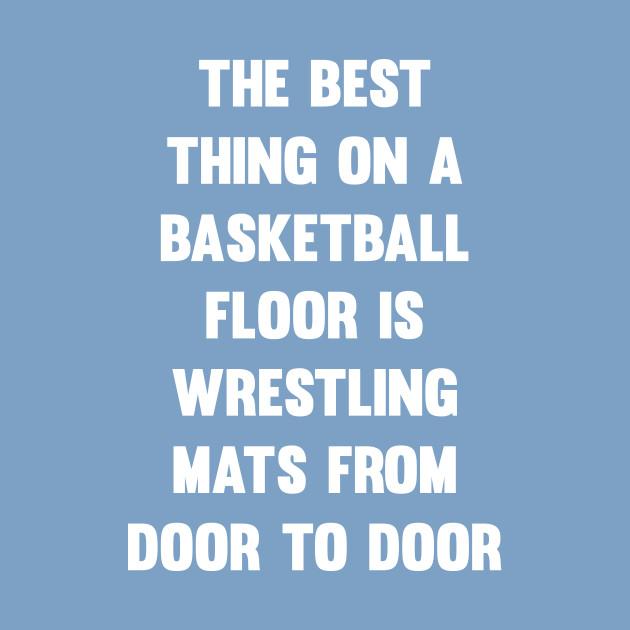 5d4bfd62 Best Thing on Basketball Floor Funny Wrestling T-shirt - Basketball -  Onesie   TeePublic