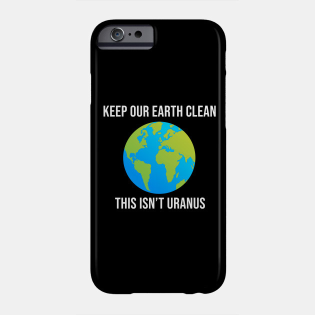 Keep the earth clean this isn't Uranus Phone Case