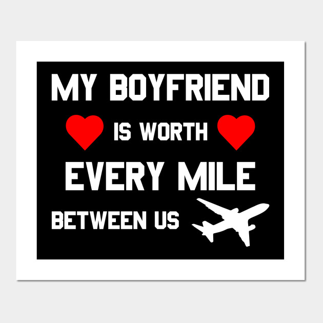 My Boyfriend is worth every mile between us