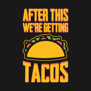 e40cd609 After This We're Getting Tacos T-Shirt. by teevisionshop. $20. Main Tag Funny  Taco ...