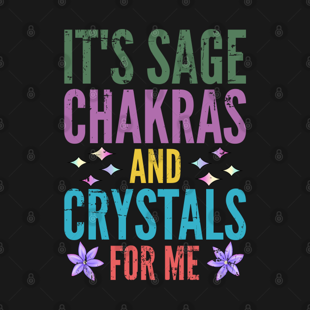 It's Sage Chakras And Crystals For Me