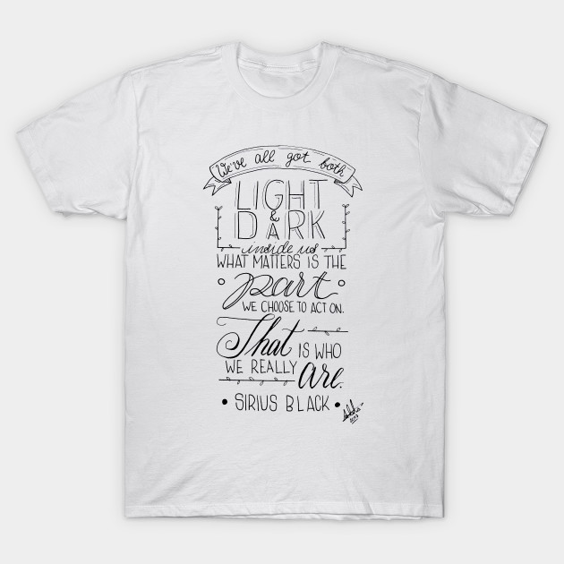 Sirius Black Quote Harry Potter T Shirt Teepublic