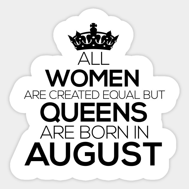 c151accb7 All Women Are Created Equal But Queens Are Born In August T-Shirt Sticker