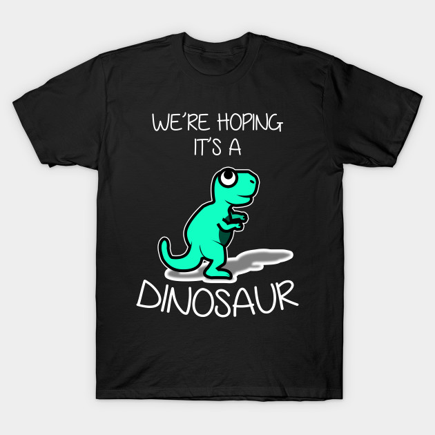 9dbe2da1a4690 Were Hoping It's a Dinosaur Funny Expecting Mom - Were Hoping Its A ...