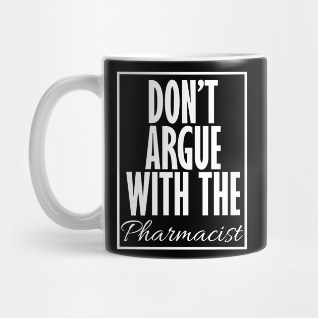 Don't Argue With The Pharmacist Funny Cool Design ...