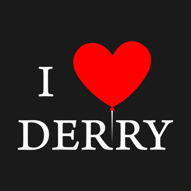 I Love Derry - It - T-Shirt | TeePublic