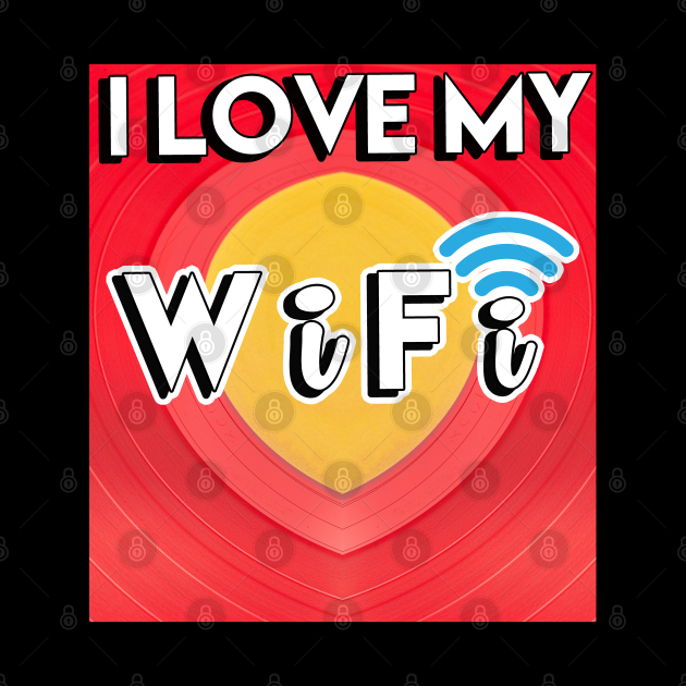 I love My WiFi --.Wi-Fi is the name of a wireless networking technology that uses radio waves to provide wireless high-speed Internet and network connections.