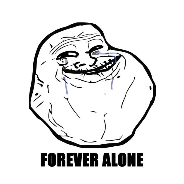 forever alone forever alone t shirt teepublic
