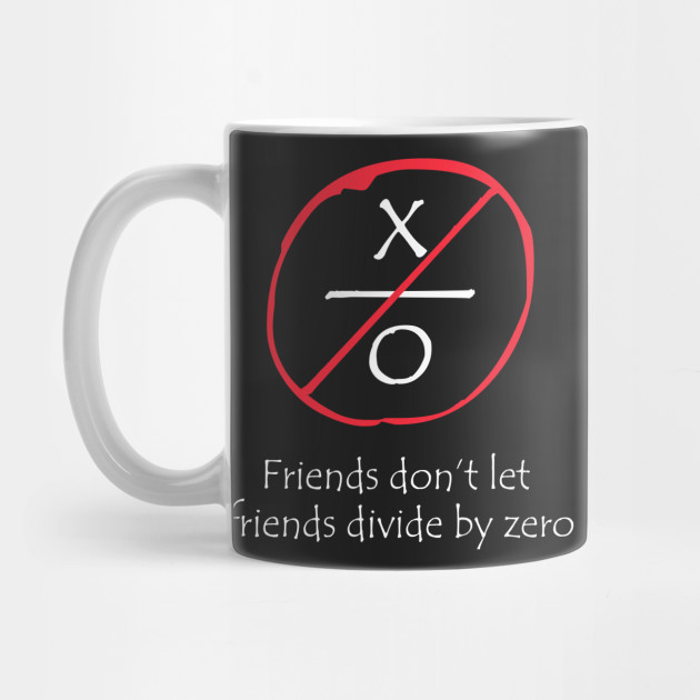 funny math friends don t let friend divide by zero funny math