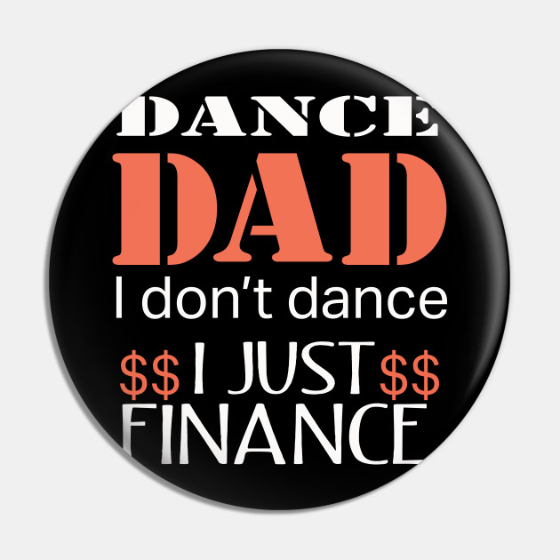 Funny Dance Dad Gift Design - He Just Finances