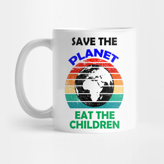 Save The Planet Eat The Children T-Shirt Mug