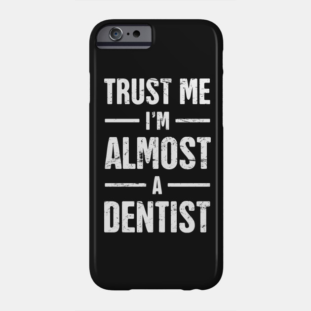 Trust Me, I'm Almost A Dentist –Quote for Dental Students