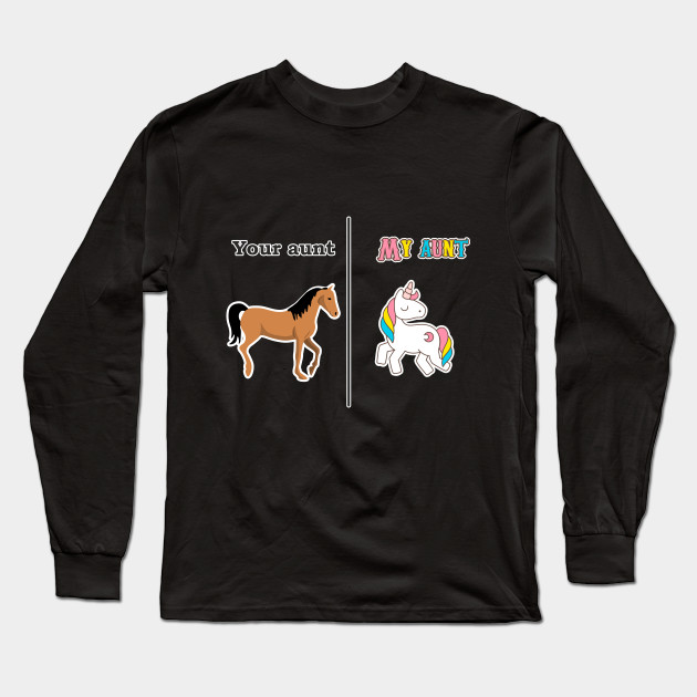 80198f0da Your Aunt My Aunt Tee Shirt Unicorn Funny Design Art Gift for Aunt Long  Sleeve T-Shirt