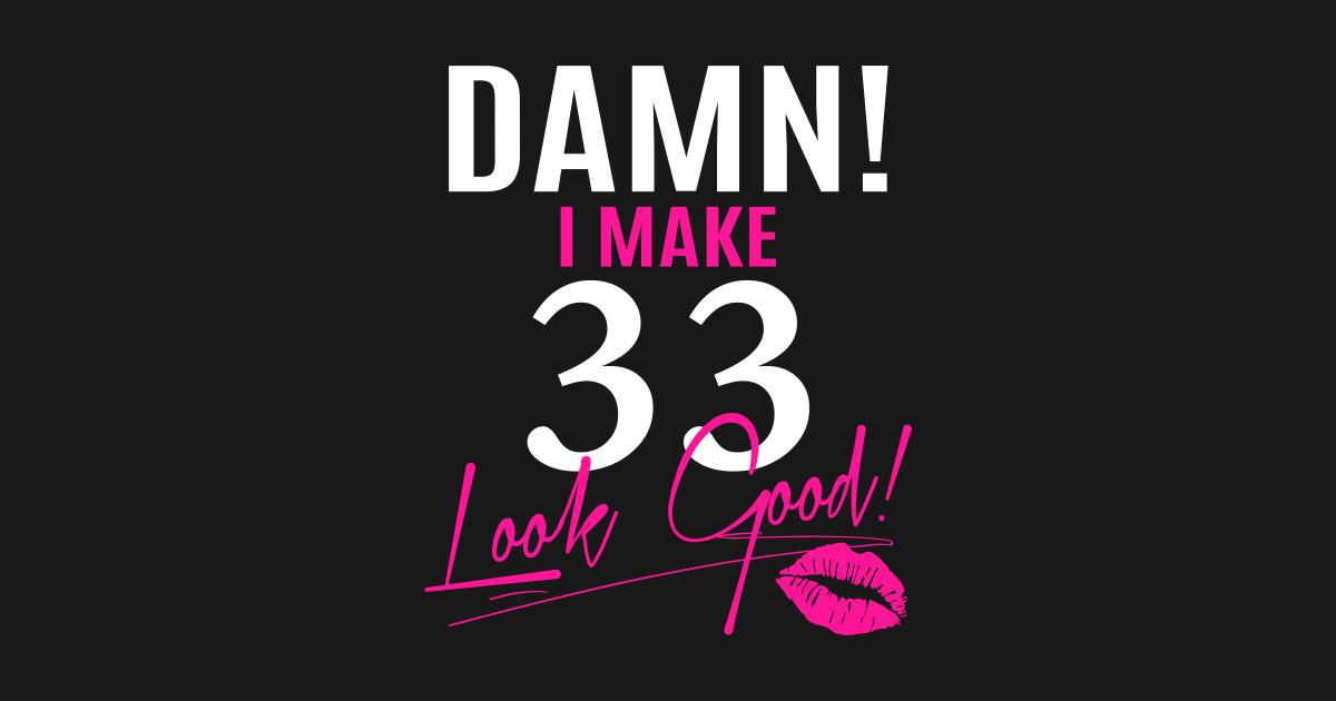 Damn I Make 33 Look Good Funny 33rd Birthday Gift Kids T Shirt