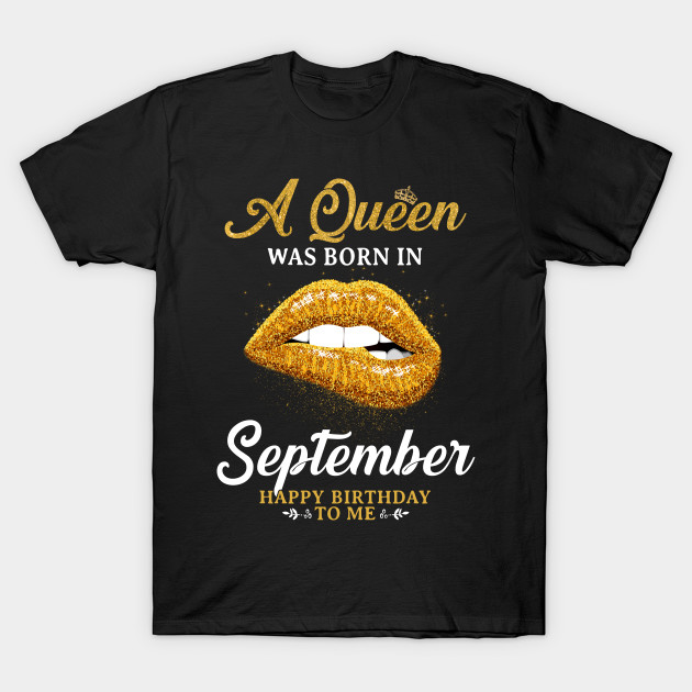 Gold A Queen was born in september happy birthday to me T-Shirt