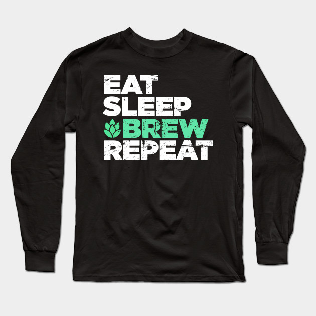 4209c33eb Eat, Sleep, Brew, Repeat   Funny Home Brew Graphic - Homebrew - Long ...