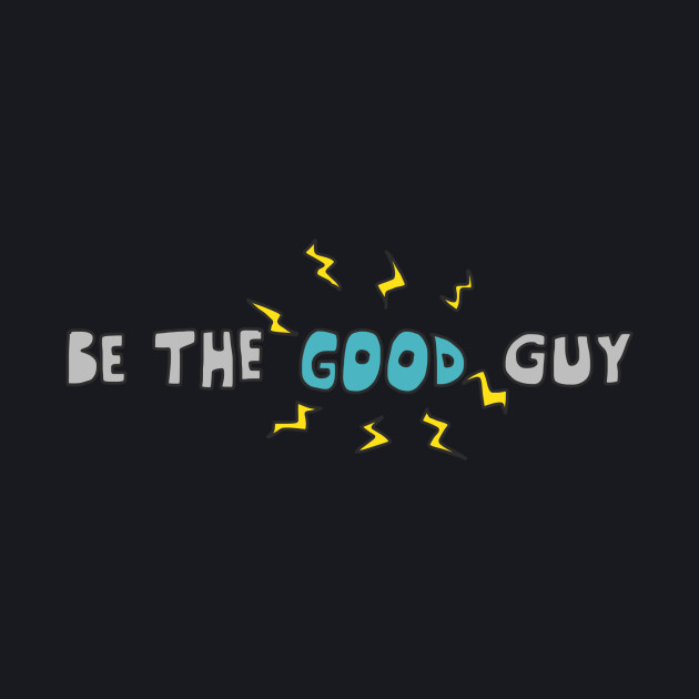 Be The Good Guy