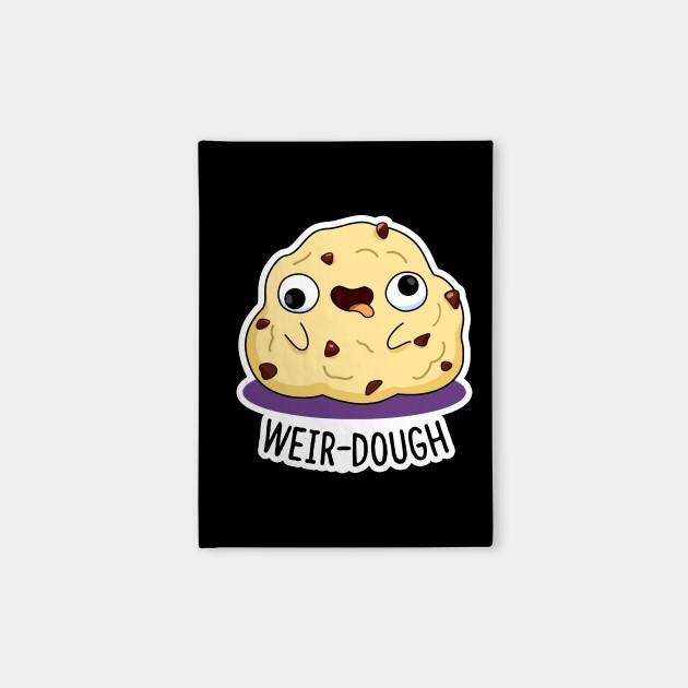Weir-dough Cute Dough Pun