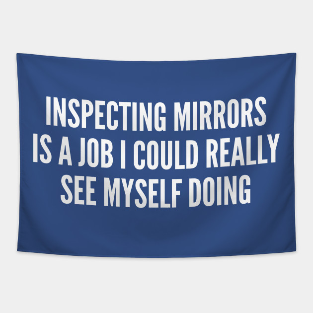 Clever Joke - Inspecting Mirrors - Funny Joke Statement Humor Slogan Quotes Saying