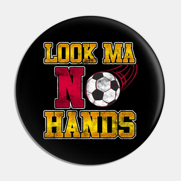 Soccer Look Ma No Hands Player Mom Team Tournament Soccer Pin Teepublic Au