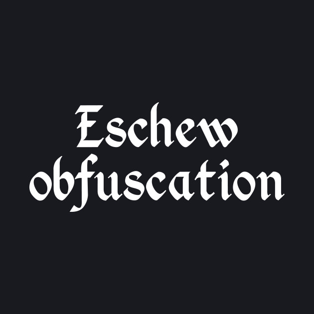 Eschew Obfuscation