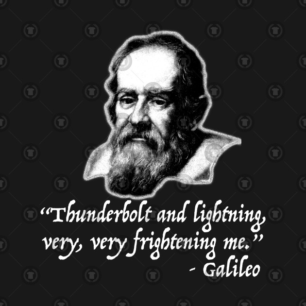9d7a6e5df Thunderbolt and Lightning Galileo Fake Quote Thunderbolt and Lightning  Galileo Fake Quote