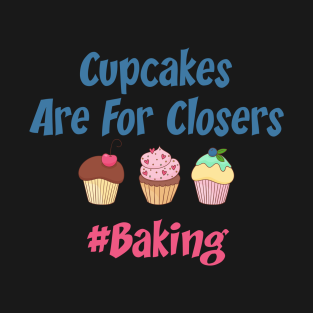 Funny Cupcakes Are For Closers t-shirts