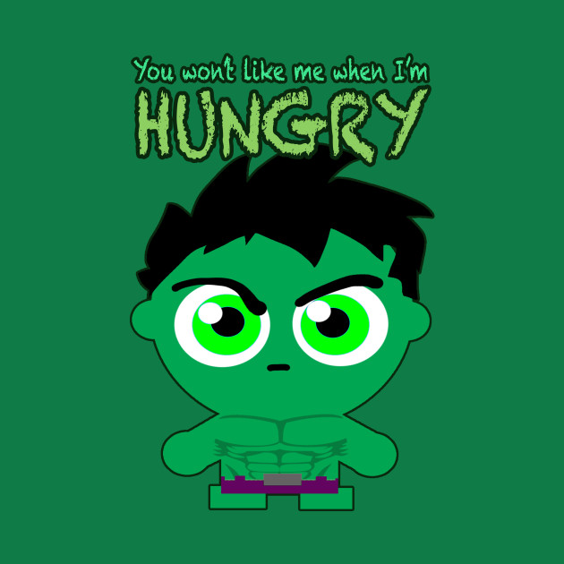 YOU WON'T LIKE ME WHEN I'M HUNGRY