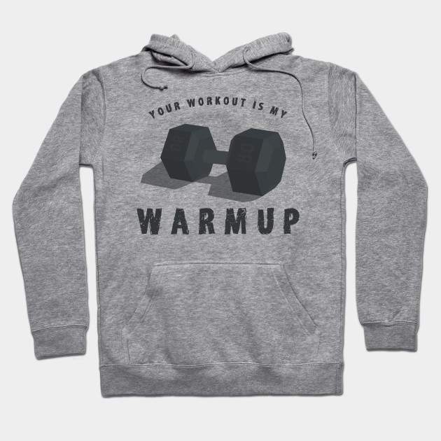 09cddd3560 Your Workout is my Warmup Shirt - Funny Weightlifting T-Shirts and Gifts  Hoodie