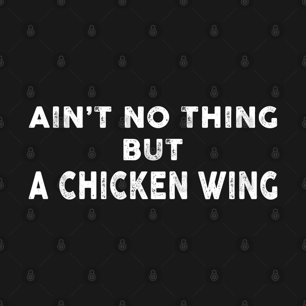 Ain't No thing but a chicken wing