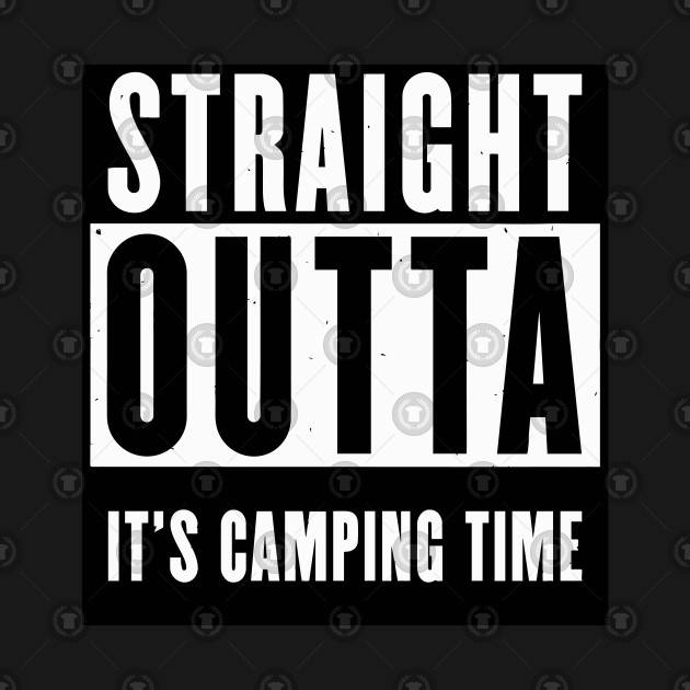 straight Outta - Its Camping Time
