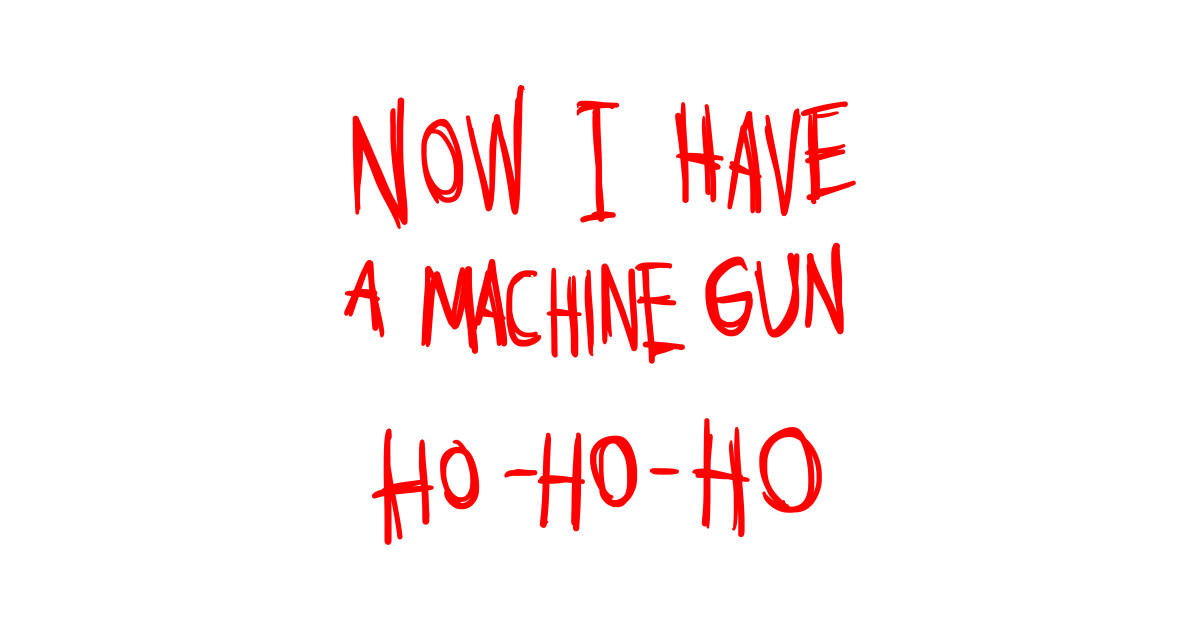 now i a machine gun ho ho ho sweatshirt