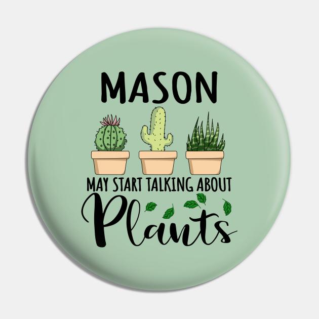 Mason May Start Talking About Plants