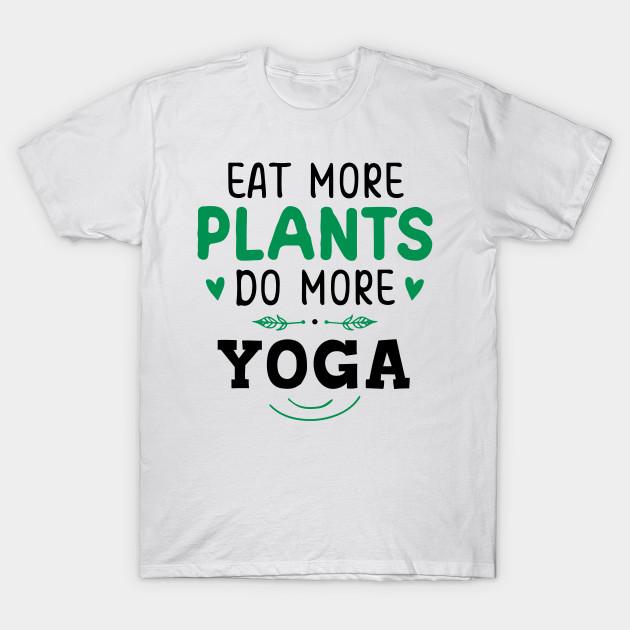 Funny Eat More Plants Do More Yoga Cute Mom Mothers Day Gift Eat More Plants Do More Yoga T Shirt Teepublic