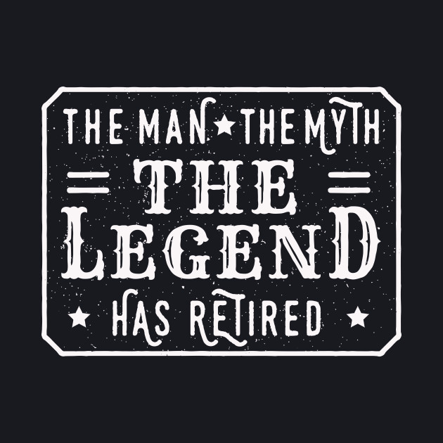 The Man The Myth The Legend – Has Retired –