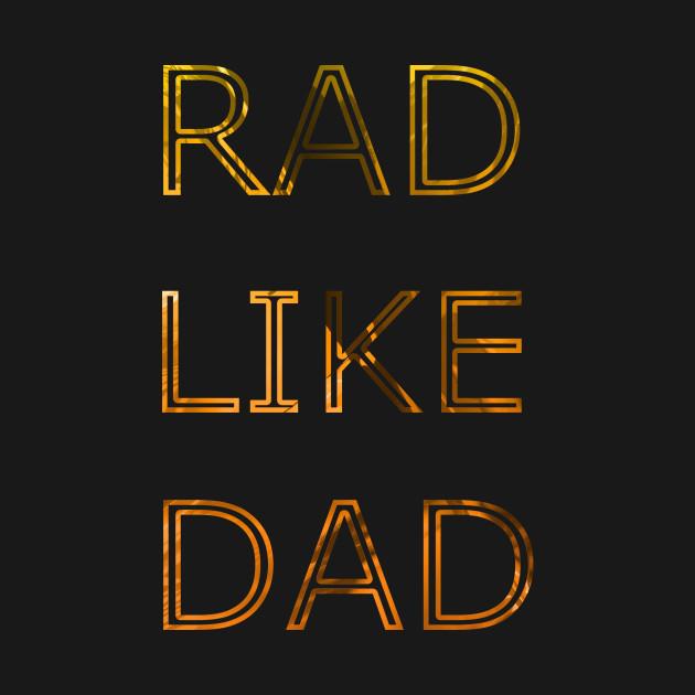 RAD LIKE DAD