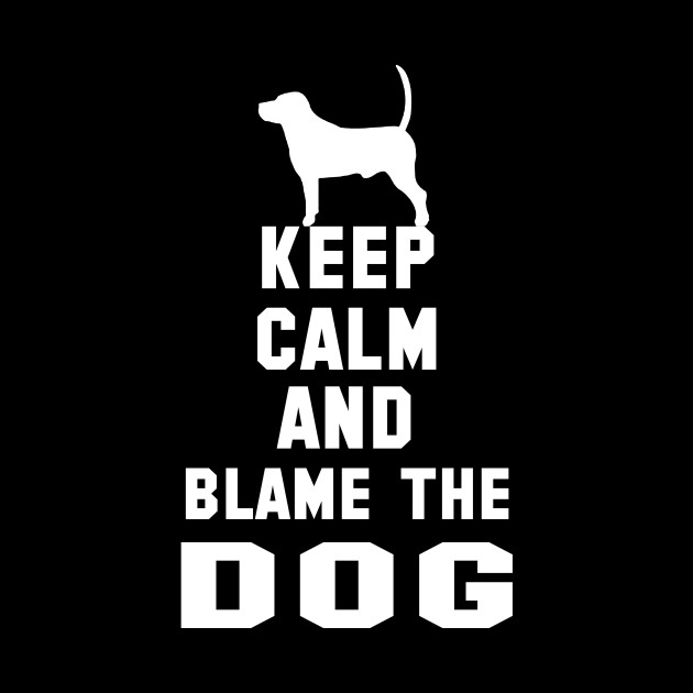 1346305489 Keep Calm and Blame the Dog - Funny Dog Fart T-Shirt - Keep Calm And ...