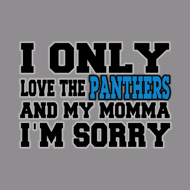 0dbba4bf2 Only Love the Panthers and My Momma! - Carolina Panthers - Hoodie ...