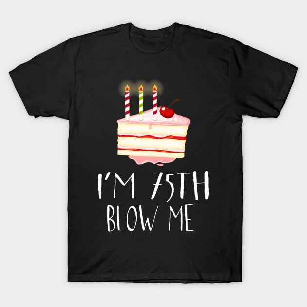 Im Seventy Funny 75th Birthday Adult Humor T Shirt