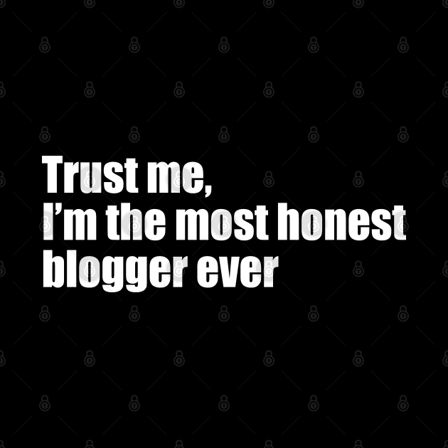 Trust me, I'm the most honest blogger ever