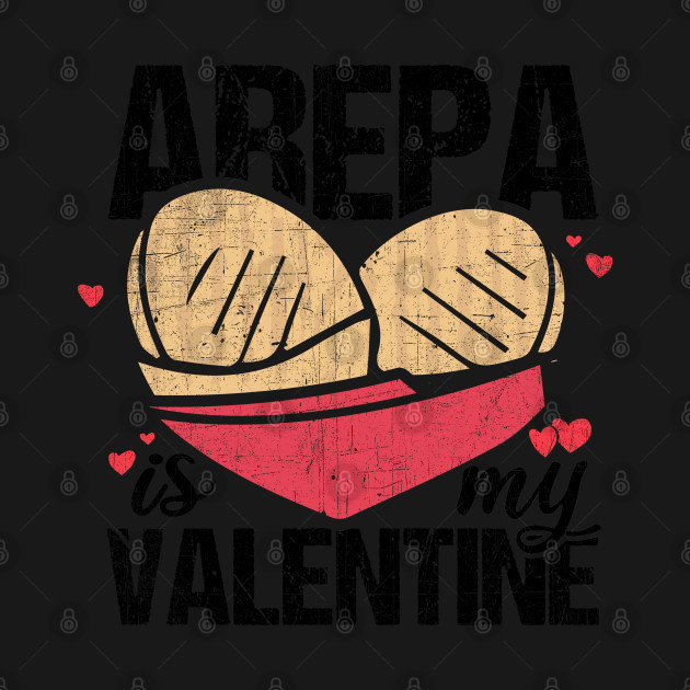 Arepa Is My Valentine Funny Gift for Colombian & Venezuelan design