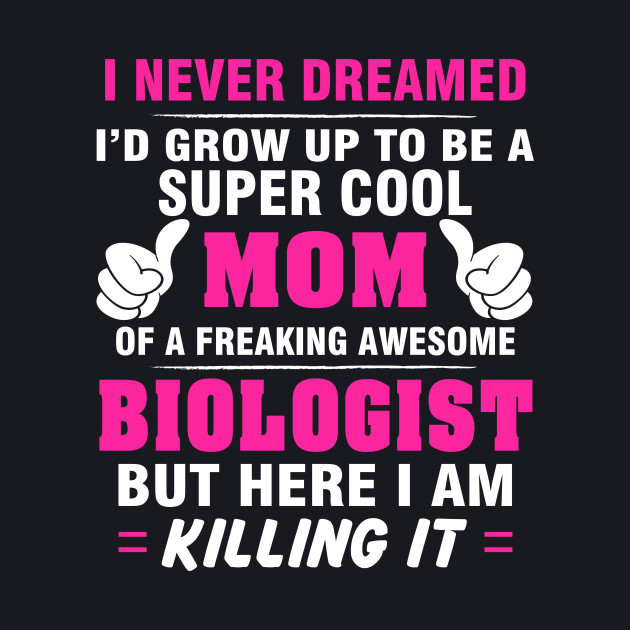 BIOLOGIST Mom  – Super Cool Mom Of Freaking Awesome BIOLOGIST