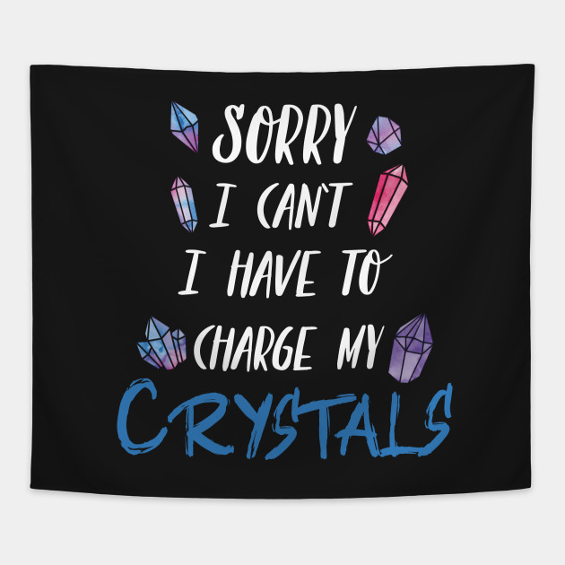 Sorry I Can't I Have To Charge My Crystals