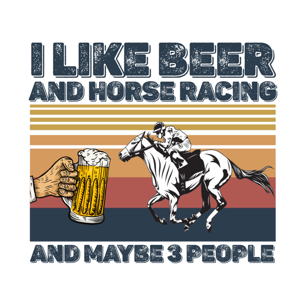 I like beer and horse racing and maybe 3 people
