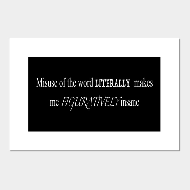 Misuse of the Word Literally Makes me Figuratively Insane - Grammar Police  - Poster und Kunst | TeePublic DE
