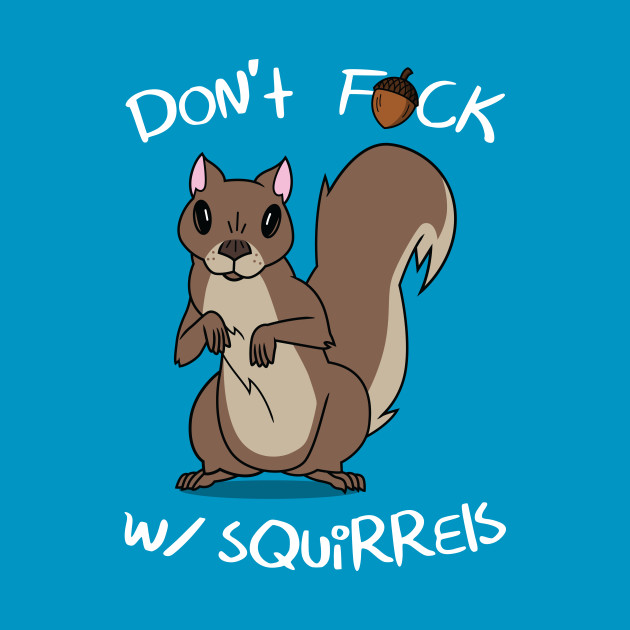 Don't F*ck With Squirrels