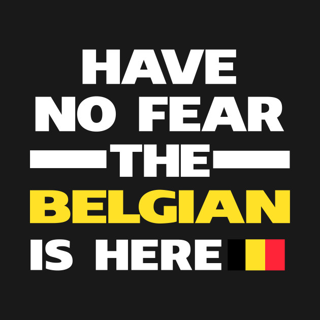 No Fear Belgian Is Here Belgium